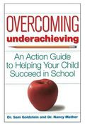 Overcoming Underachieving An Action Guide to Helping Your Child Succeed in School