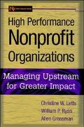 High Performance Nonprofit Organizations Managing Upstream for Greater Impact