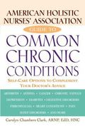 American Holistic Nurses' Association Guide to Common Chronic Conditions Self-Care Options to Complement Your Doctor's Advice