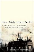 Four Girls from Berlin The True Story of a Friendship That Defied the Holocaust