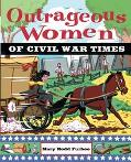 Outrageous Women of Civil War Times