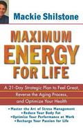 Maximum Energy for Life A 21-Day Strategic Plan to Feel Great, Reverse the Aging Process, an...