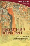King Arthur's Round Table How Collaborative Conversations Create Smart Organizations