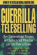 Guerrilla Teleselling New Unconventional Weapons and Tactics to Sell When You Can't Be There...