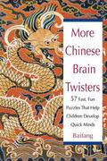 More Chinese Brain Twisters 57 Fast, Fun Puzzles That Help Children Develop Quick Minds