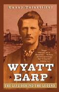 Wyatt Earp The Life Behind the Legend