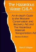 Hazardous Waste Q & A An In-Depth Guide to the Resource Conservation and Recovery Act and th...