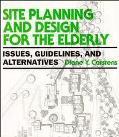Site Planning and Design for the Elderly Issues, Guidelines, and Alternatives