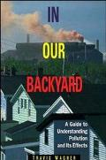 In Our Backyard A Guide to Understanding Pollution and Its Effects