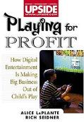 Playing for Profit How Digital Entertainment Is Making Big Business Out of Child's Play