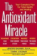 Antioxidant Miracle Your Complete Plan for Total Health and Healing