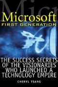 Microsoft First Generation: The Success Secrets of the Visionaries Who Launched a Technology...