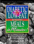 Diabetic Low-Fat and No-Fat Meals in Minutes More Than 250 Delicious, Easy, and Healthy Reci...