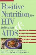 Positive Nutrition for Hiv Infection & AIDS A Medically Sound Take-Charge Plan to Maintain W...