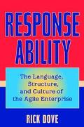 Response Ability The Language, Structure, and Culture of the Agile Enterprise