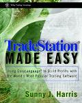 Trade Station Made Easy : Using Easy Language to Build Profits with the World's Most Popular...