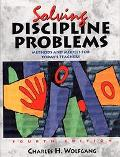 Solving Discipline Problems Methods and Models for Today's Teachers