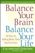 Balance Your Brain, Balance Your Life 28 Days to Feeling Better Than You Ever Have