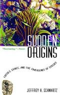 Sudden Origins Fossils, Genes, and the Emergence of Species
