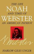 Noah Webster The Life and Times of an American Patriot