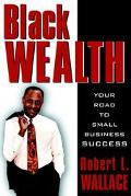Black Wealth: Your Road to Small Business Success