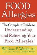 Food Allergies The Complete Guide to Understanding and Relieving Your Food Allergies