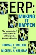 Erp Making It Happen  The Implementers' Guide to Success With Enterprise Resource Planning