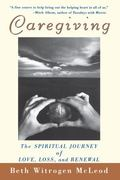 Caregiving The Spiritual Journey of Love, Loss, and Renewal
