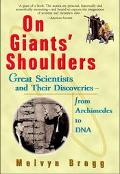 On Giants' Shoulders Great Scientists and Their Discoveries from Archimedes to DNA