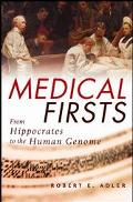 Medical Firsts From Hippocrates to the Human Genome