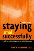 Staying Small Successfully A Guide for Architects, Engineers, and Design Professionals