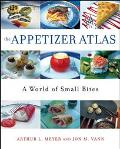 Appetizer Atlas A World of Small Bites