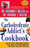 Carbohydrate Addict's Cookbook 250 All-New Low-Carb Recipes That Will Cut Your Cravings and ...