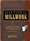 Historic Millwork A Guide to Restoring and Re-Creating Doors, Windows, and Moldings of the L...