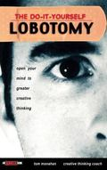 Do-It-Yourself Lobotomy Open Your Mind to Greater Creative Thinking