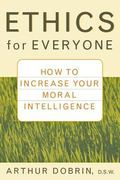 Ethics for Everyone How to Increase Your Moral Intelligence