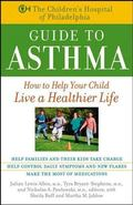 Children's Hospital of Philadelphia Guide to Asthma How to Help Your Child Live a Healthier ...