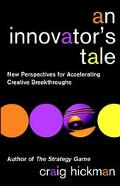 Innovator's Tale New Perspectives for Accelerating Creative Breakthroughs