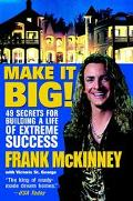 Make It Big! 49 Secrets for Building a Life of Extreme Success
