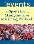 Sports Event Management and Marketing Playbook Managing and Marketing Winning Events