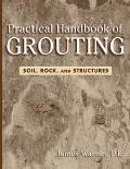 Practical Handbook of Grouting Soil, Rock, and Structures