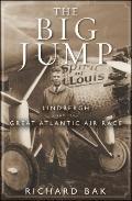 Big Jump : Lindbergh and the Great Atlantic Air Race