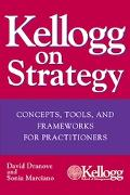 Kellogg On Strategy Concepts, Tools, And Frameworks For Practitioners
