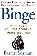 Binge Campus Life in an Age of Disconnection and Excess  What Your College Student Won't Tel...