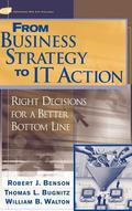 From Business Strategy to It Action Right Decisions for a Better Bottom Line