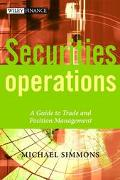 Securities Operations A Guide to Trade and Position Management