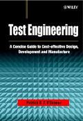 Test Engineering A Concise Guide to Cost-Effective Design, Development, and Manufacture