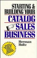 Starting and Building Your Catalog Sales Business Secrets for Success in One of Today's Fast...