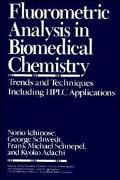 Fluorometric Analysis in Biomedical Chemistry Trends and Techniques Including Hplc Applications