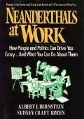 Neanderthals at Work: How People and Politics Can Drive You Crazy... and What You Can Do abo...